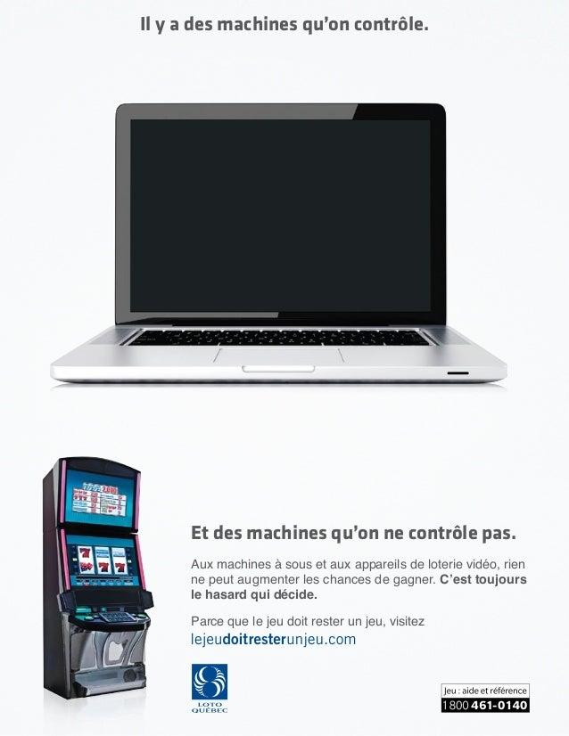 Il y a des machines qu'on contrôle. Et des machines qu'on ne contrôle pas. Aux machines à sous et aux appareils de loterie...