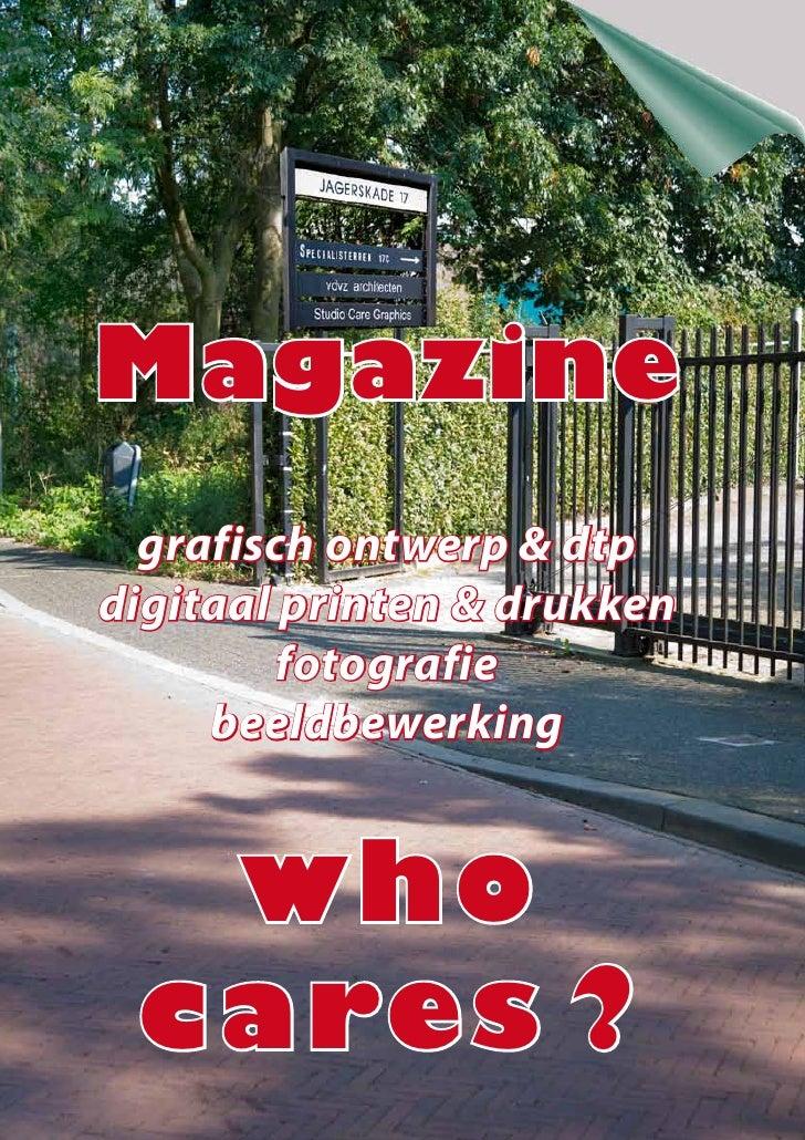 Magazine  grafisch ontwerp & dtpdigitaal printen & drukken         fotografie     beeldbewerking  who cares ?
