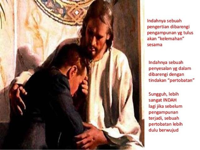 "Indahnya sebuah pengertian dibarengi pengampunan yg tulus akan ""kelemahan"" sesama Indahnya sebuah penyesalan yg dalam diba..."
