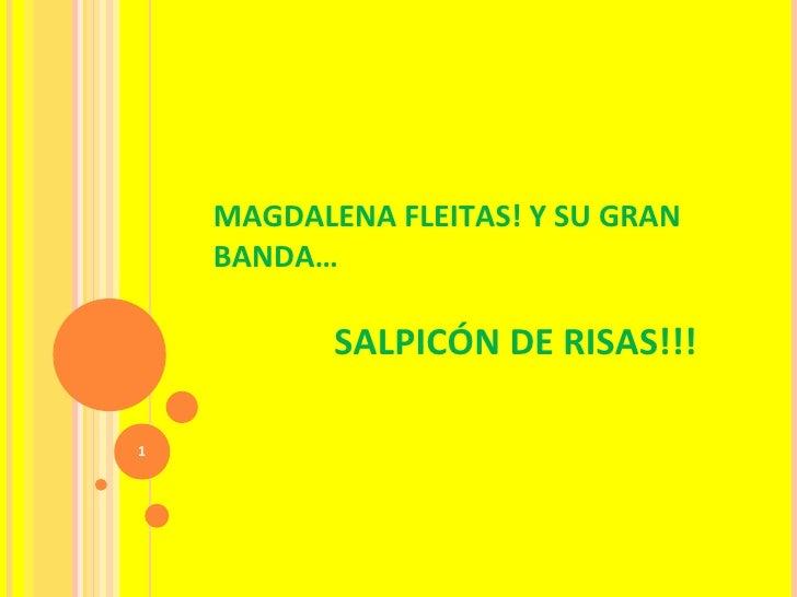 MAGDALENA FLEITAS! Y SU GRAN BANDA…      SALPICÓN DE RISAS!!!