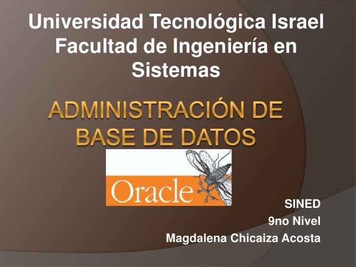 Universidad Tecnológica Israel<br />Facultad de Ingeniería en Sistemas<br />Administración de base de datos<br />SINED<br ...