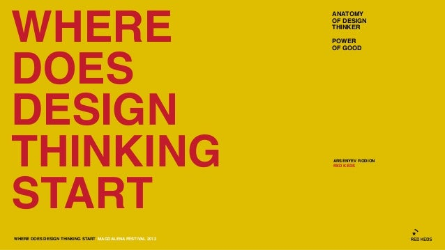 WHERE DOES DESIGN THINKING START MAGDALENA FESTIVAL 2013 WHERE DOES DESIGN THINKING START ARSENYEV RODION RED KEDS ANATOMY...