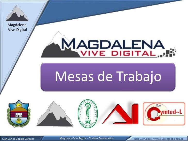 Magdalena    Vive Digital                              Mesas de TrabajoJuan Carlos Giraldo Cardozo   Magdalena Vive Digita...