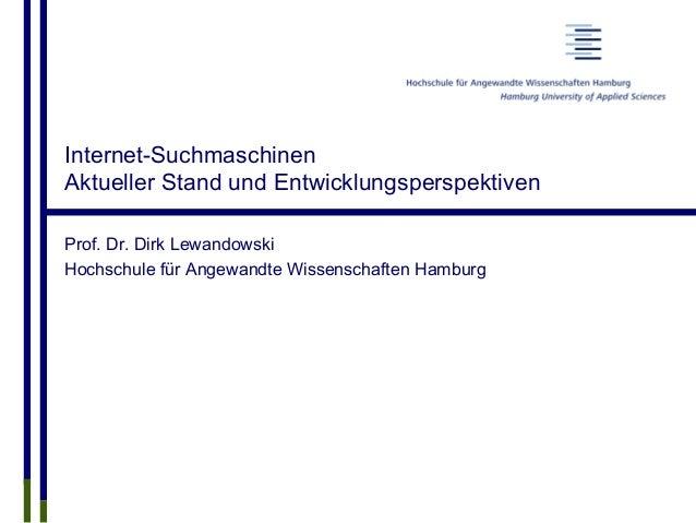 Internet-Suchmaschinen Aktueller Stand und Entwicklungsperspektiven Prof. Dr. Dirk Lewandowski Hochschule für Angewandte W...