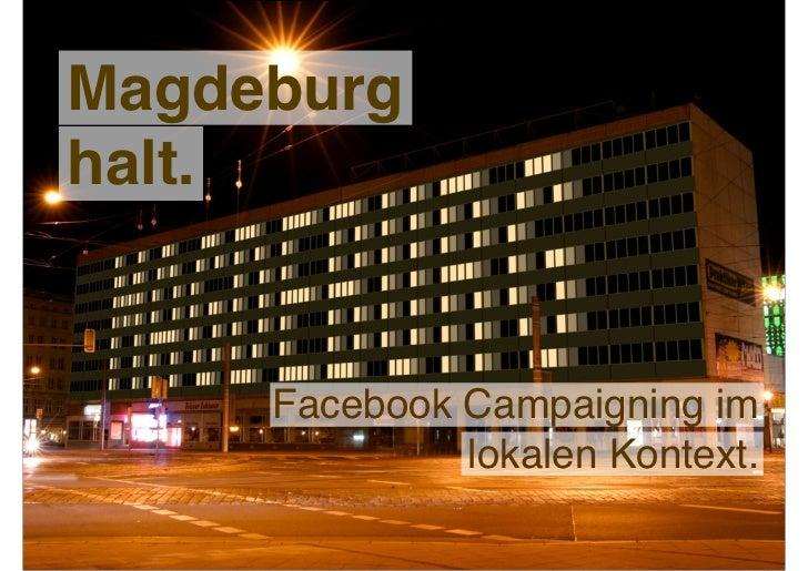 Magdeburghalt.     Facebook Campaigning im              lokalen Kontext.