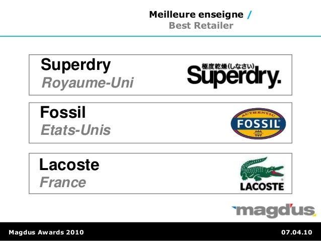 Magdus Awards 2010 07.04.10 Meilleure enseigne / Best Retailer Lacoste France Fossil Etats-Unis Superdry Royaume-Uni