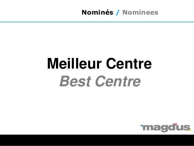 Meilleur Centre Best Centre Nominés / Nominees