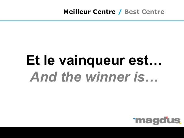 Et le vainqueur est… And the winner is… Meilleur Centre / Best Centre