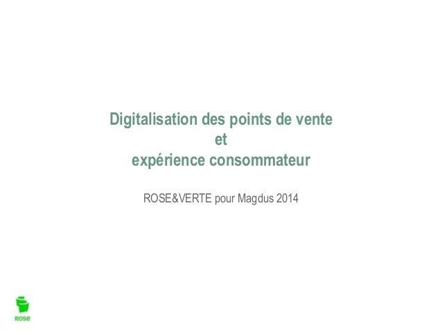 Digitalisation des points de vente et expérience consommateur ROSE&VERTE pour Magdus 2014