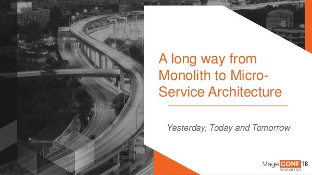 © 2018 Magento, An Adobe Company Page | 1 A long way from Monolith to Micro- Service Architecture Yesterday, Today and Tom...