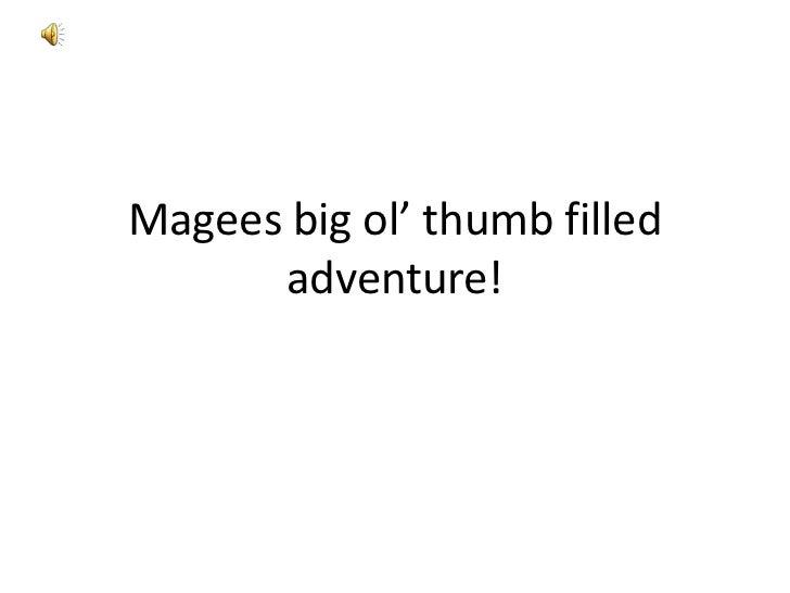 Magees big ol' thumb filled      adventure!