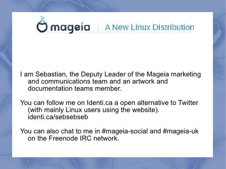 I am Sebastian, the Deputy Leader of the Mageia marketing   and communications team and an artwork and   documentation tea...