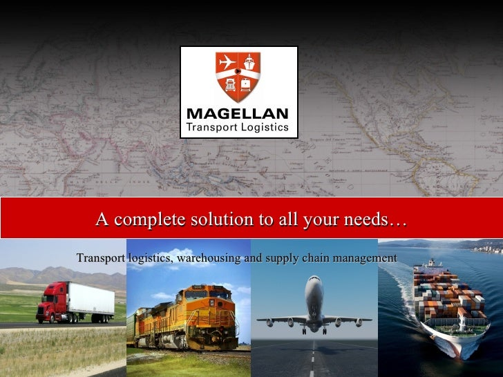 Transport logistics, warehousing and supply chain management A complete solution to all your needs…