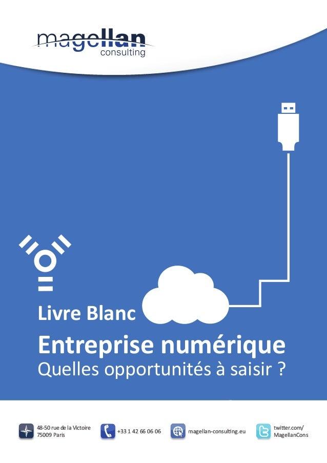 Livre Blanc  Entreprise numérique  Quelles opportunités à saisir ? 48-50 rue de la Victoire 75009 Paris  +33 1 42 66 06 06...