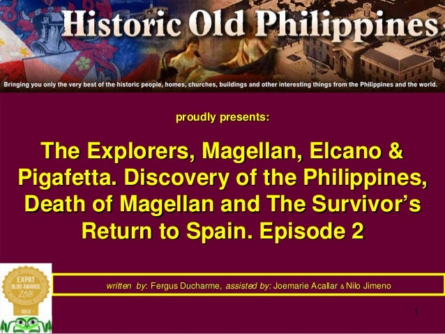 1 proudly presents:proudly presents: The Explorers, Magellan,The Explorers, Magellan, ElcanoElcano && Pigafetta. Discovery...