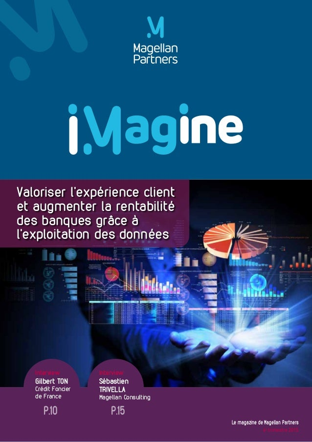 Le magazine de Magellan Partners 4e trimestre 2015 Interview Gilbert TON Crédit Foncier de France Interview Sébastien TRIV...