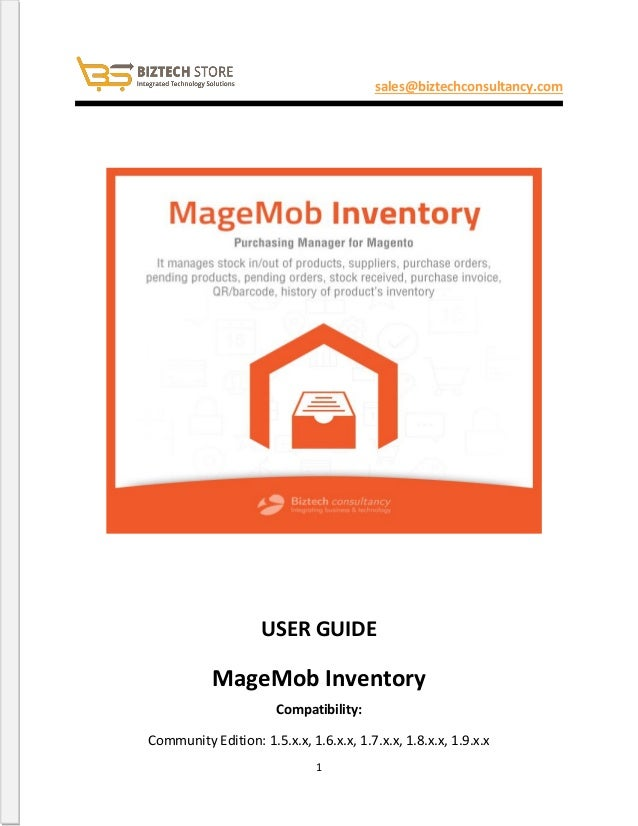 1 sales@biztechconsultancy.com USER GUIDE MageMob Inventory Compatibility: Community Edition: 1.5.x.x, 1.6.x.x, 1.7.x.x, 1...