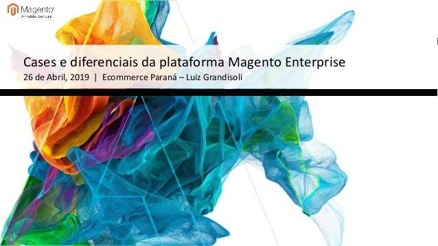 Cases e diferenciais da plataforma Magento Enterprise 26 de Abril, 2019 | Ecommerce Paraná – Luiz Grandisoli