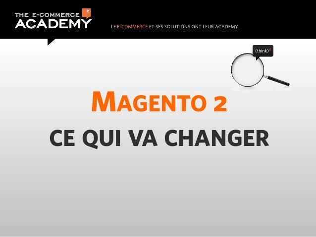 MAGENTO 2CE QUI VA CHANGER
