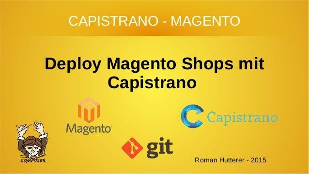 Deploy Magento Shops mit Capistrano Roman Hutterer - 2015 CAPISTRANO - MAGENTO