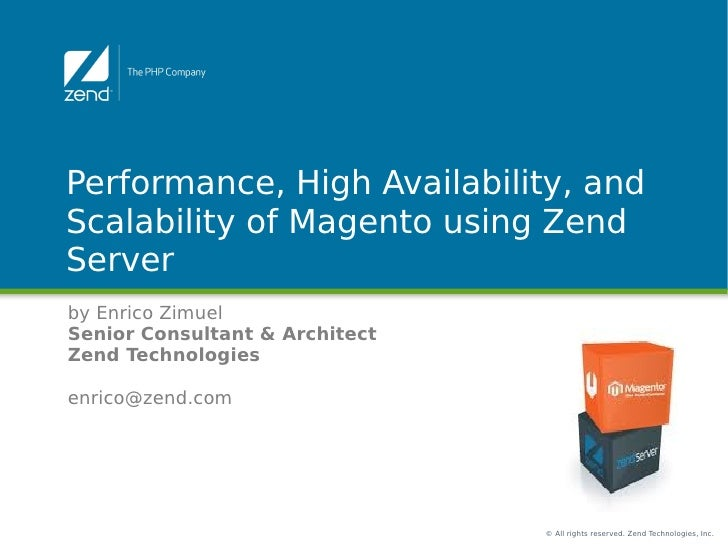 Performance, High Availability, andScalability of Magento using ZendServerby Enrico ZimuelSenior Consultant & ArchitectZen...