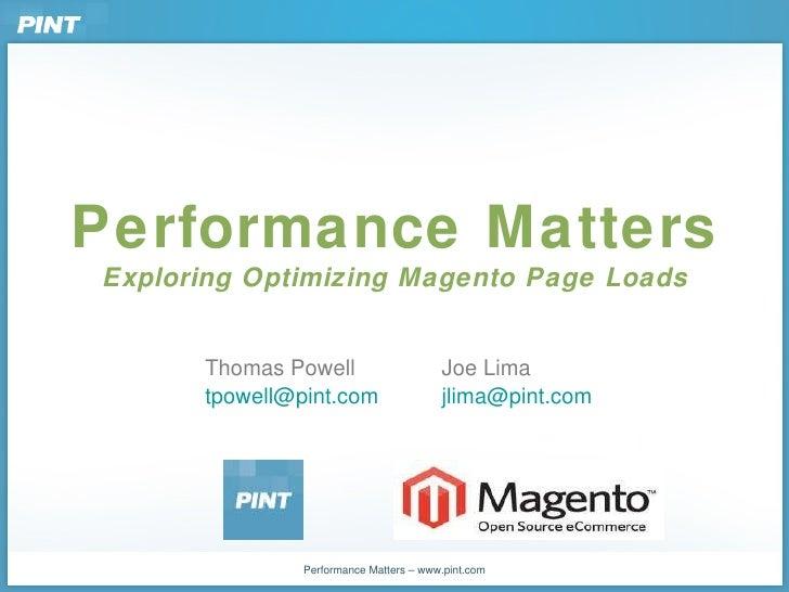 Performance Matters Exploring Optimizing Magento Page Loads Thomas Powell Joe Lima [email_address] [email_address]
