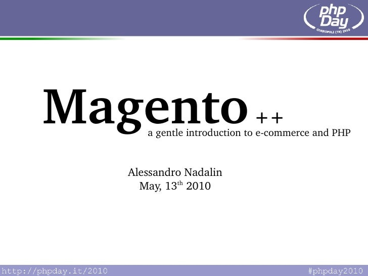 Magento                   ++      agentleintroductiontoecommerceandPHP     AlessandroNadalin     May,13th2010