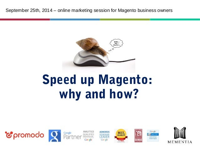 September 25th, 2014 – online marketing session for Magento business owners  Speed up Magento:  why and how?