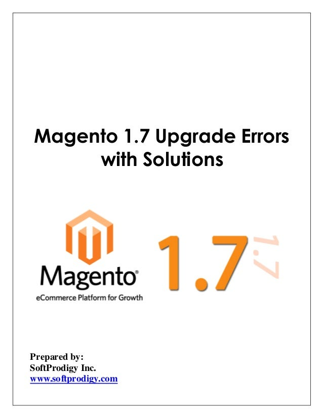 Magento 1.7 Upgrade Errors with Solutions Prepared by: SoftProdigy Inc. www.softprodigy.com