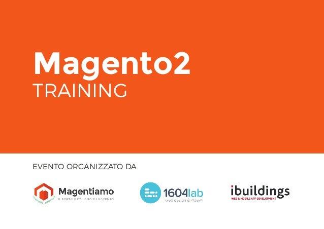Magento2 TRAINING EVENTO ORGANIZZATO DA