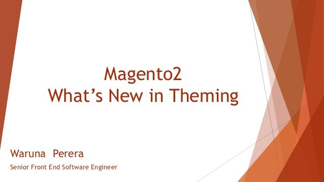 Magento2 What's New in Theming Waruna Perera Senior Front End Software Engineer