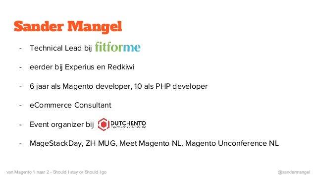 Magento 2 Seminar - Sander Mangel - Van Magento 1 naar 2 Slide 2