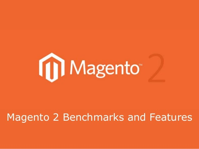 Magento 2 Benchmarks and Features