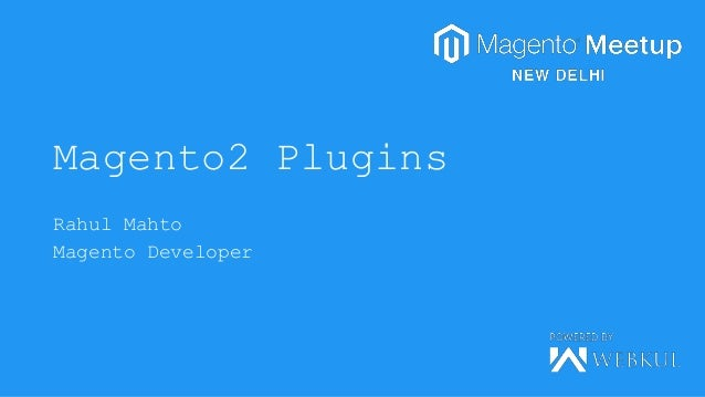 Magento Meetup New Delhi- Magento2 plugins