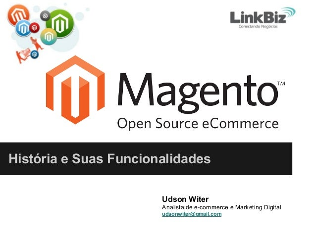 História e Suas Funcionalidades Udson Witer Analista de e-commerce e Marketing Digital udsonwiter@gmail.com