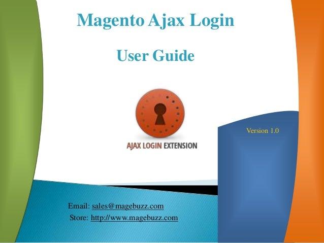 Magento Ajax Login User Guide Version 1.0 Email: sales@magebuzz.com Store: http://www.magebuzz.com