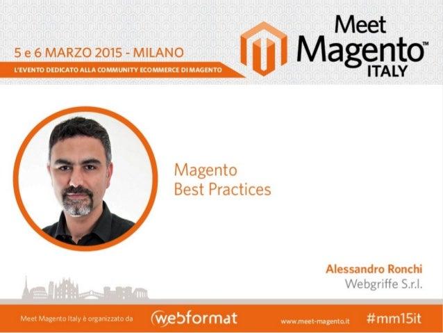"""Magento Best Practices - 1/53 Meet Magento IT – March 5th-6th, 2015 Magento Best Practices """"there are at least two ways of..."""