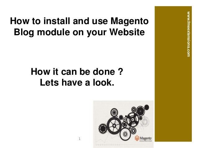How it can be done ? Lets have a look. www.fmeextensions.com How to install and use Magento Blog module on your Website 1
