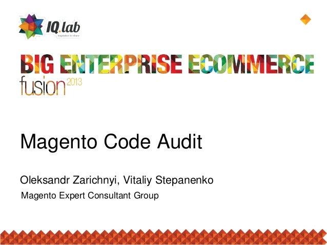 Magento Code Audit Magento Expert Consultant Group Oleksandr Zarichnyi, Vitaliy Stepanenko