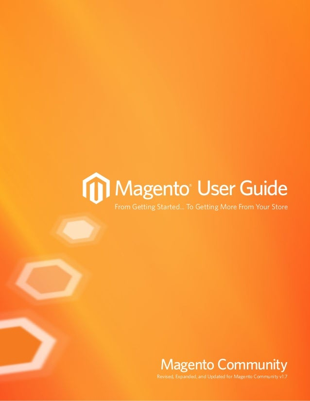 User GuideFrom Getting Started... To Getting More From Your Store              Magento Community             Revised, Expa...