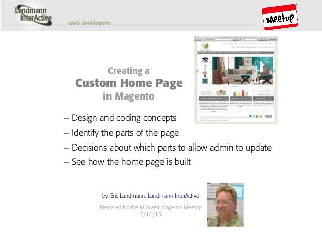 – Identify the parts of the page Creating a Custom Home Page in Magento by Eric Landmann, Landmann InterActive Prepared fo...