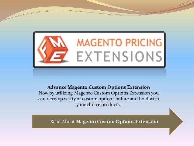 Read About Magento Custom Options Extension Advance Magento Custom Options Extension Now by utilizing Magento Custom Optio...