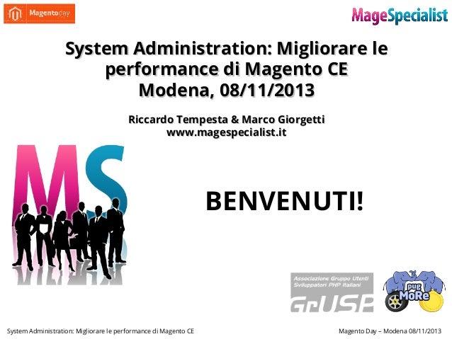 System Administration: Migliorare le performance di Magento CE Modena, 08/11/2013 Riccardo Tempesta & Marco Giorgetti www....