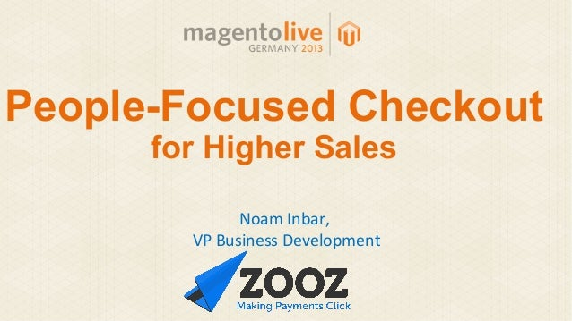 People-Focused Checkout for Higher Sales Noam Inbar, VP Business Development