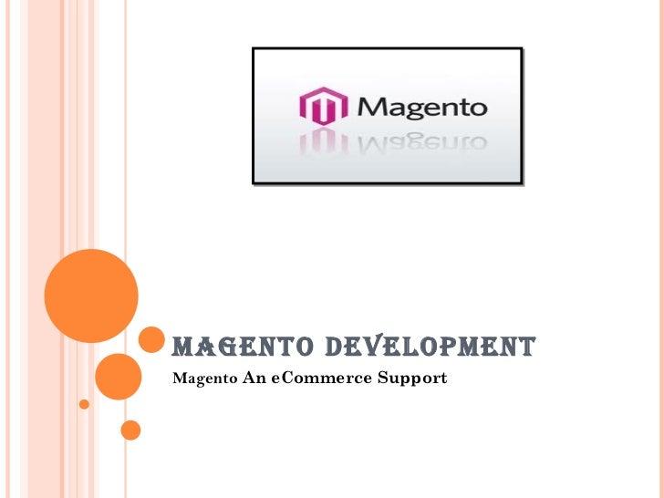 MAGENTO DEVELOPMENT Magento  An eCommerce Support