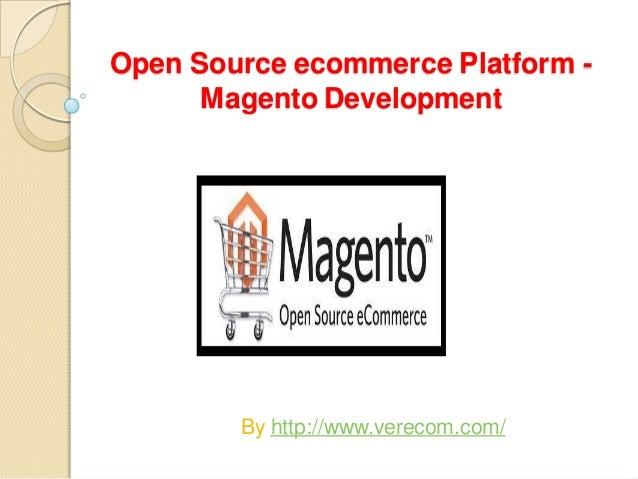 Open Source ecommerce Platform -Magento DevelopmentBy http://www.verecom.com/