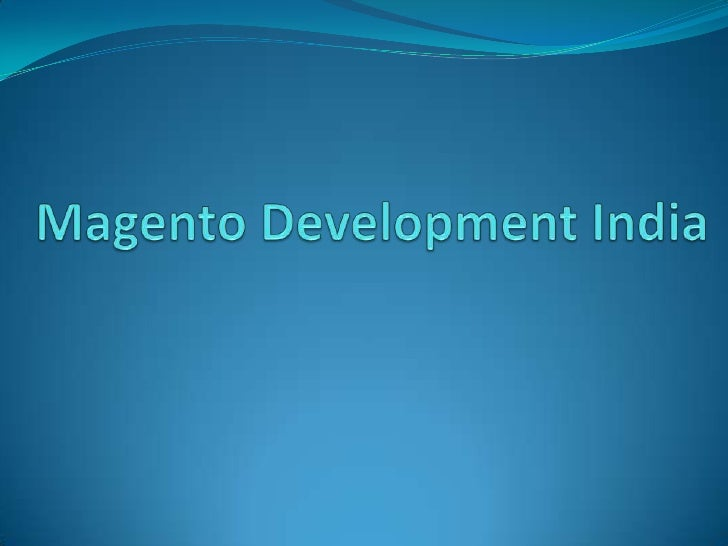 Magento Development India Magento Development India : Magento Commerce  is an open source eCommerce platform brought to y...
