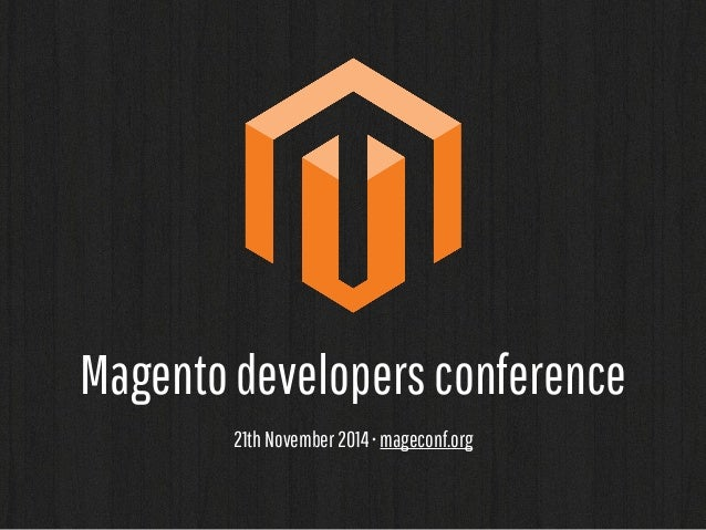 Magento developers conference  21th November 2014 • mageconf.org