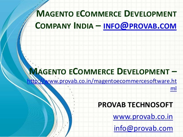 MAGENTO ECOMMERCE DEVELOPMENT COMPANY INDIA – INFO@PROVAB.COM PROVAB TECHNOSOFT www.provab.co.in info@provab.com MAGENTO E...