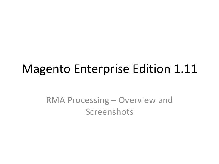 Magento Enterprise Edition 1.11<br />RMA Processing – Overview and Screenshots<br />